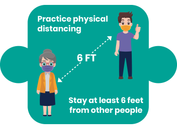 Practice physical distancing. Stay at least 6 feet from other people